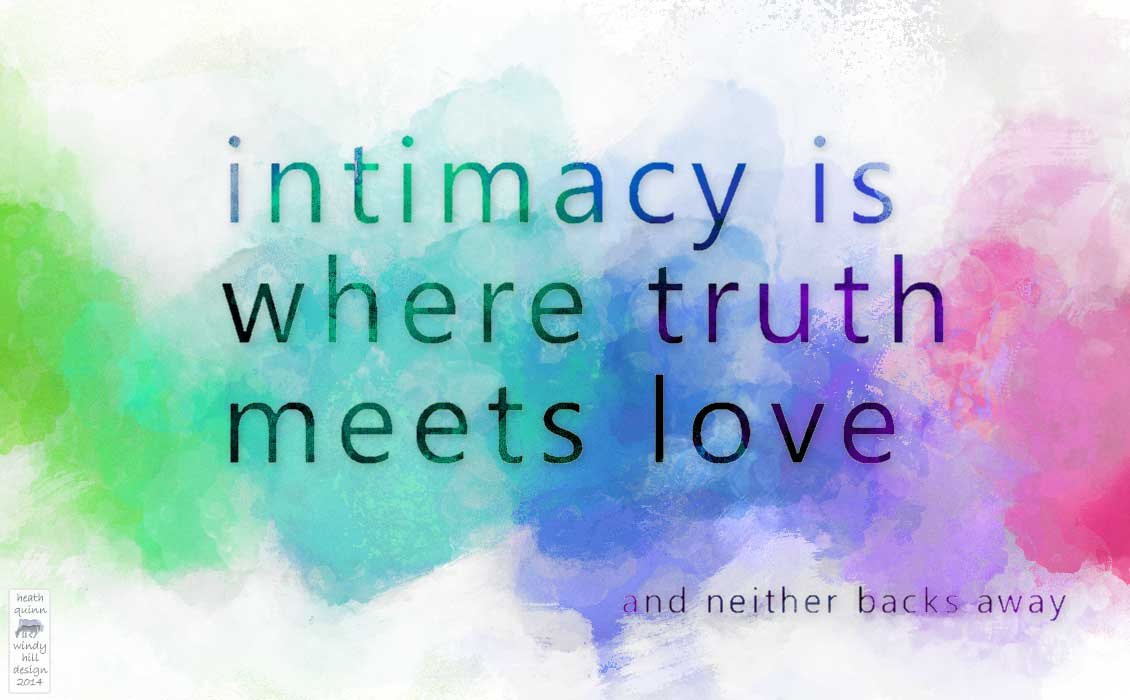 Intimacy is where truth meets love (and neither backs away).